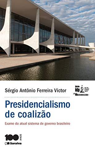 Presidencialismo de coalizão - exame do atual sistema de governo brasileiro - 1ª edição de 2015