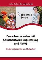 Erwachsenwerden mit Sprachentwicklungsstoerung und AVWS: Erfahrungsbericht und Ratgeber