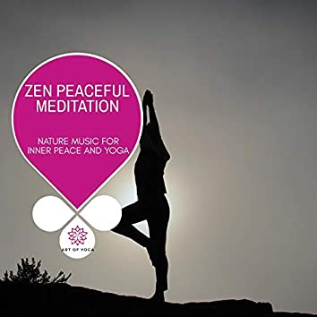 Zen Peaceful Meditation - Nature Music For Inner Peace And Yoga