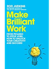Make Brilliant Work: From Picasso to Steve Jobs, How to Unlock Your Creativity and Succeed