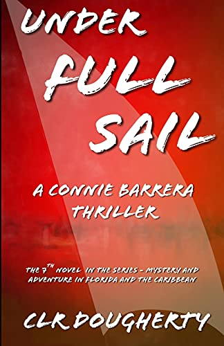 Under Full Sail - A Connie Barrera Thriller: The 7th Novel in the Series - Mystery and Adventure in Florida and the Caribbean