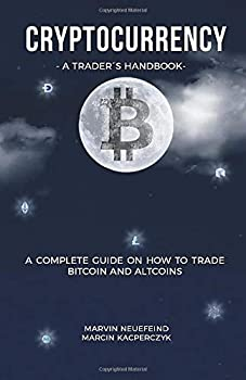Cryptocurrency - A Trader s Handbook  A Complete Guide On How To Trade Bitcoin And Altcoins