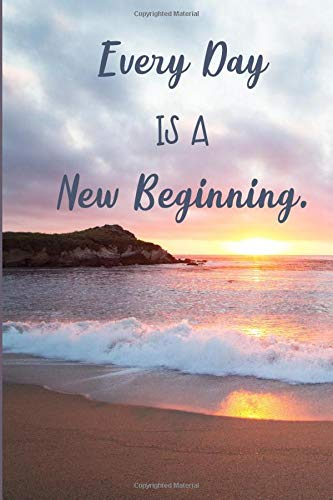 Every Day Is A New Beginning :Positive Message Notebook/Journal. Beautiful Sunrise Cover: A 6 x 9 Blank Lined Notebook/Journal With An Important Message. Inspire & Motivate / Personal Development