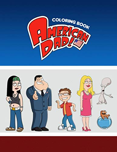 American Dad Coloring Book: 50+ Coloring Pages. Exclusive Artistic Illustrations for Fans of All Ages