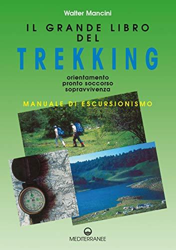 Il grande libro del trekking. Orientamento, pronto soccorso, sopravvivenza