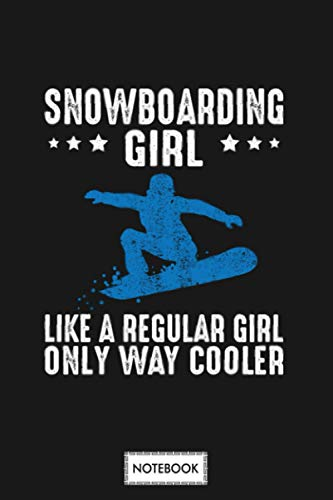 Snowboarding Girl Like A Regular Only Cooler Snowboarder Notebook: Journal, Diary, Matte Finish Cover, Lined College Ruled Paper, Planner, 6x9 120 Pages