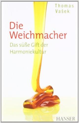 Die Weichmacher: Das sŸ§e Gift der Harmoniekultur ( 3. MŠrz 2011 )
