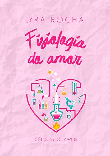 Fisiologia do Amor (Ciências do Amor Livro 1)
