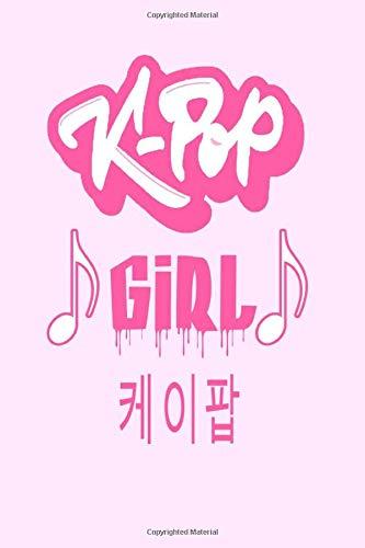 K-pop girl: Kpop Journal: Lined Notebook - Kpop gift, Kpop Bulk Gift, unique gifts for teenage girls...
