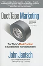 Duct Tape Marketing: The World`s Most Practical Small Business Marketing Guide