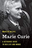Marie Curie: A Reference Guide to Her Life and Works (Significant Figures in World History)