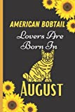 American Bobtail Lovers Are Born In August: Lined Journal Notebooks Gifts for American Bobtail Lovers   American Bobtail Notebook Gift for August   Perfect Gift for Birthday & Christmas & Thanksgiving