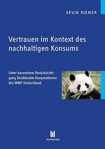 Vertrauen im Kontext des nachhaltigen Konsums: Unter besonderer Berücksichtigung bisektoraler Kooperationen des WWF Deutschland