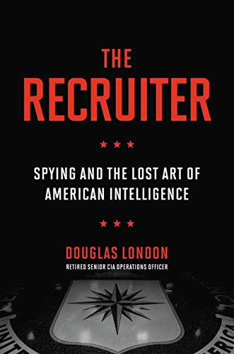 Compare Textbook Prices for The Recruiter: Spying and the Lost Art of American Intelligence  ISBN 9780306847301 by London, Douglas