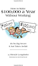 How to Make $100,000 a Year Without Working: It's no big secret. It just takes awhile.