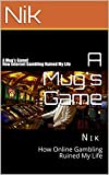 A Mug's Game: How Online Gambling Ruined My Life (English Edition)