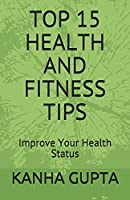 TOP 15 HEALTH AND FITNESS TIPS: Improve Your Health Status.