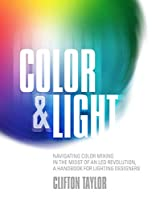 Color & Light: Navigating Color Mixing in the Midst of an Led Revolution, a Handbook for Lighting Designers