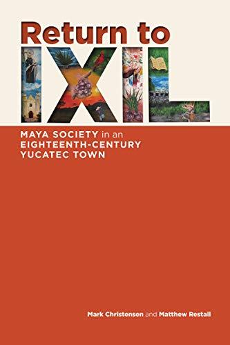 Return to Ixil: Maya Society in an Eighteenth-Century Yucatec Town (English Edition)