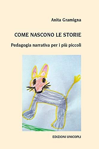 Come nascono le storie. Pedagogia narrativa per i più piccoli
