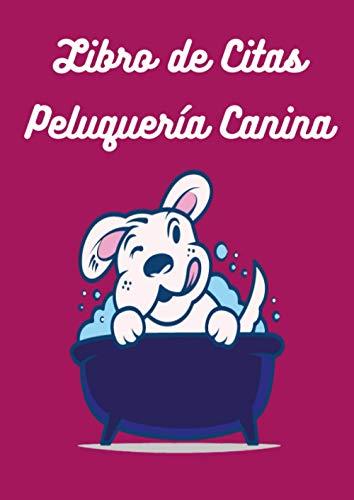 Libro de Citas Peluquería Canina: Agenda de Citas para Peluquería de Mascotas y en especial la Canina. Planificador de horario con tamaño A4, 365 Días, Lun-Dom.