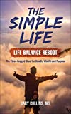 The Simple Life - Life Balance Reboot: The Three-Legged Stool for Health, Wealth and Purpose (Planet in Crisis)