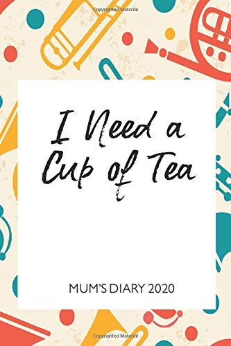 Mum's Diary 2020 - I Need a Cup of Tea: Week To View - Tired but Organised Mum 2020 Desk Diary Book - Pocket Month to View Calendar Planner - Busy Mums Yearly Organiser - Instruments