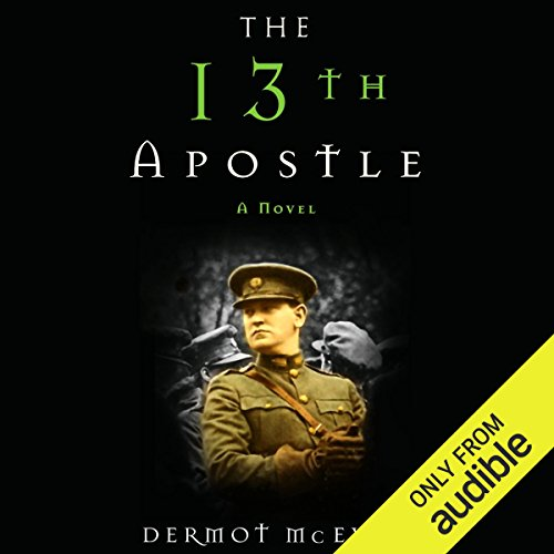 The 13th Apostle     A Novel of a Dublin Family, Michael Collins, and the Irish Uprising              By:                                                                                                                                 Dermot McEvoy                               Narrated by:                                                                                                                                 John Keating                      Length: 19 hrs and 10 mins     28 ratings     Overall 4.4