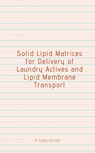 Solid Lipid Matrices for Delivery of Laundry Actives and Lipid Membrane Transport (English Edition)