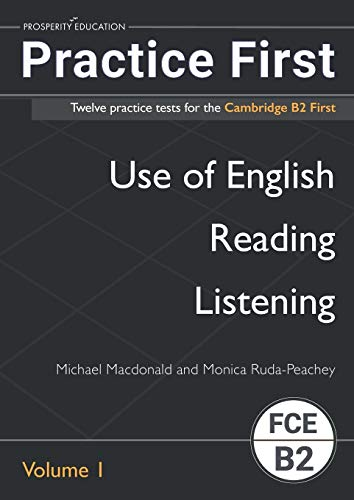Practice First: Twelve practice tests for the Cambridge B2 First: Vol. 1