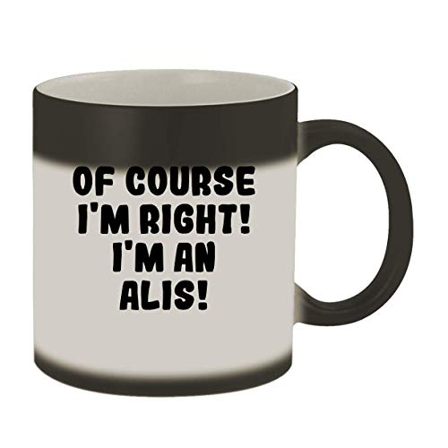 Of Course I'm Right! I'm An Alis! - 11oz Ceramic Color Changing Mug, Matte Black