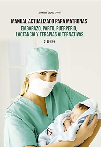 """MANUAL ACTUALIZADO PARA MATRONAS, EMBARAZO, PARTO,PUERPIRIO, LACTANCIA Y TERAPIAS ALTERNATIVA 2-ED: PUERPERIO, LACTANCIA Y TERAPIAS ALTERNATIVAS-2 EDICIÓN"""" (PEDIATRIA / PUERICULTURA)"""