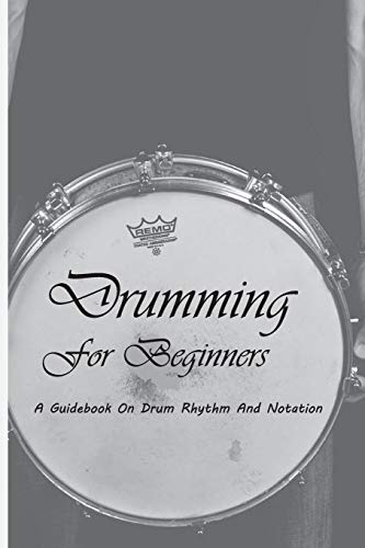 Drumming For Beginners: A Guidebook On Drum Rhythm And Notation: Beginner Drum Book