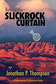 Behind the Slickrock Curtain: A Malcolm Brautigan and Eliza Santos Novel (Project Petrichor Book 1) by [Jonathan Thompson]