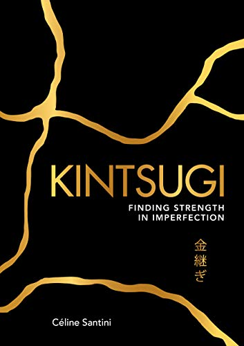 Kintsugi: Finding Strength in Imperfection (English Edition)