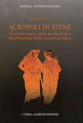 Acropoli di Atene. Un microcosmo della produzione e distribuzione della ceramica attica