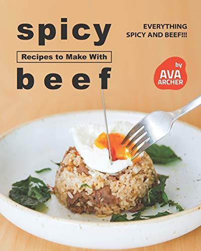Spicy Recipes to Make with Beef: Everything Spicy and Beef!!!