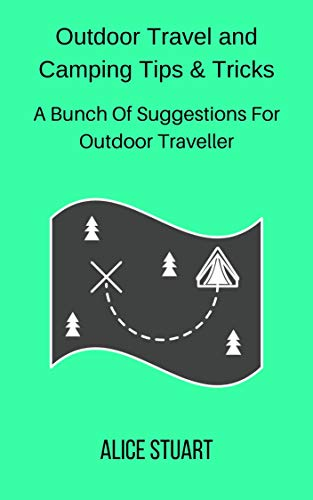 Outdoor Travel and Camping Tips & Tricks: A Bunch Of Suggestions For Outdoor Travelers (English Edition)