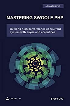 Mastering Swoole PHP: Build High Performance Concurrent System with Async and Coroutines by [Bruce Dou]