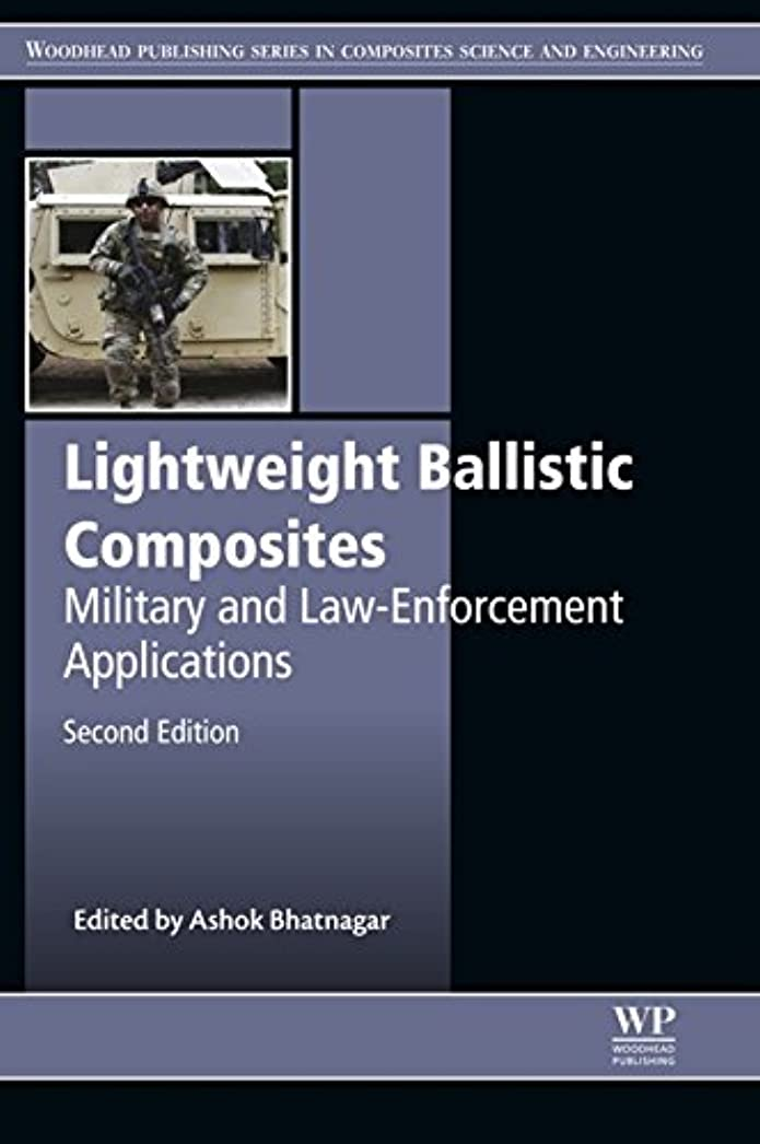 社会主義者シャトル気づくLightweight Ballistic Composites: Military and Law-Enforcement Applications (Woodhead Publishing Series in Composites Science and Engineering) (English Edition)