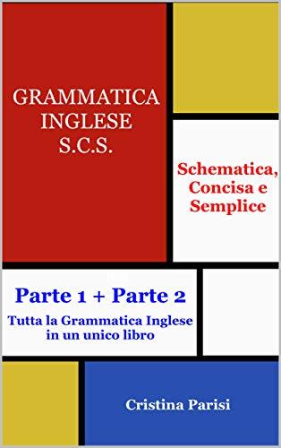 Grammatica Inglese S.C.S (Schematica, Concisa e Semplice): Libro 1 + Libro 2 (Grammatica Inglese S.C.S. Vol. 3)