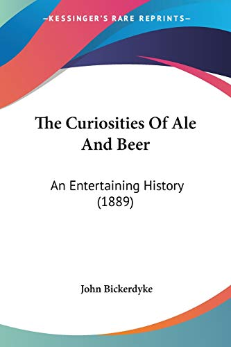 The Curiosities Of Ale And Beer: An Entertaining History (1889)