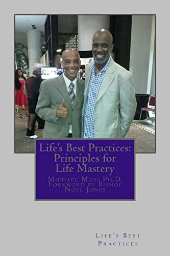 Lifes Best Practices: Principles for Life Mastery: Tools that lead to fulfillment and peace of mind
