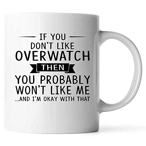 DKISEE Keramik-Kaffeetasse Overwatch Lovers Weiß Kaffeebecher If You Don't Like Overwatch Then You Prolikely Won't Like Me, keramik, weiß, 425 g