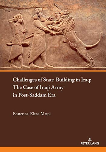 Challenges of State-Building in Iraq: The Case of the Iraqi Army in Post-Saddam Era (English Edition)