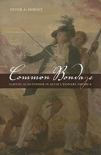 Common Bondage: Slavery as Metaphor in Revolutionary America