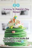 20 Yummy St. Patrick s Day Recipes: Here s What The Irish Really Eat on St. Patrick s Day: Easy Guide to Make