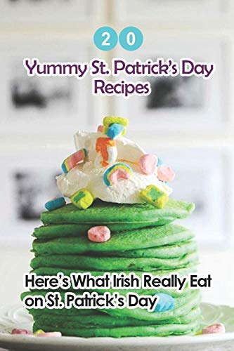 20 Yummy St. Patrick's Day Recipes: Here's What The Irish Really Eat on St. Patrick's Day: Easy Guide to Make