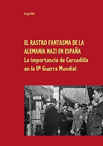 EL RASTRO FANTASMA DE LA ALEMANIA NAZI EN ESPAÑA: El papel de...