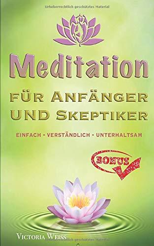 Meditation für Anfänger und Skeptiker: Gelassenheit lernen - einfach - verständlich - unterhaltsam - Gesund durch Meditation + BONUS-ÜBUNGEN